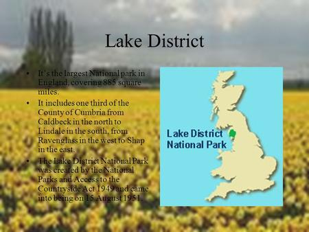 Lake District It's the largest National park in England, covering 885 square miles. It includes one third of the County of Cumbria from Caldbeck in the.