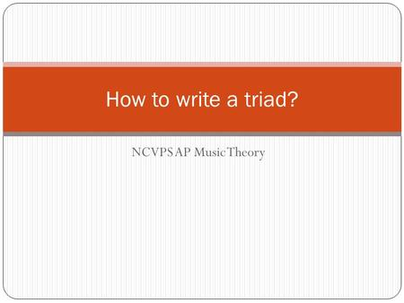 NCVPS AP Music Theory How to write a triad?. Identification Identification of the aspects of each type of seventh chord are important when beginning to.