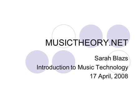 MUSICTHEORY.NET Sarah Blazs Introduction to Music Technology 17 April, 2008.