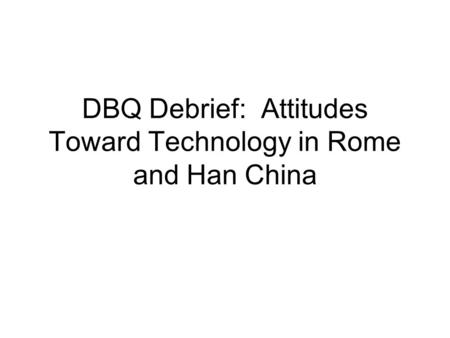 2007dbq han and roman attitudes toward The college board: connecting students to college success the college board   using the documents, analyze han and roman attitudes toward technology.