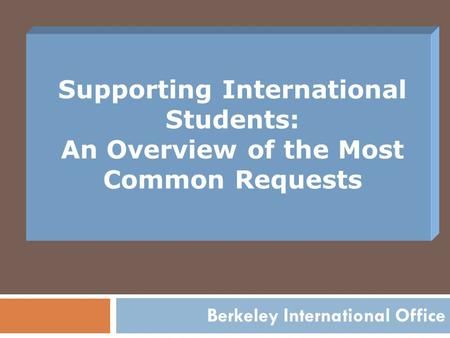 Supporting International Students: An Overview of the Most Common Requests Berkeley International Office.