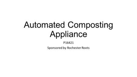 Automated Composting Appliance P16421 Sponsored by Rochester Roots.