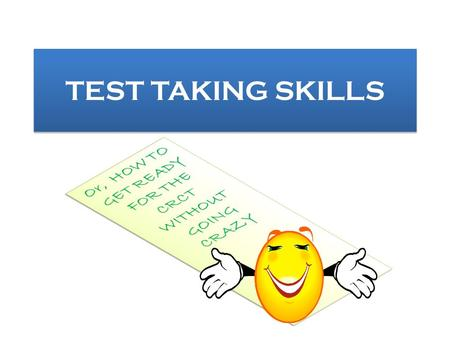 TEST TAKING SKILLS. TEST TAKING TIPS YOU ALREADY KNOW THIS STUFF, BUT LET'S REVIEW, SHALL WE? TWO BASIC TYPES OF MULTIPLE CHOICE QUESTIONS: YOU ALREADY.