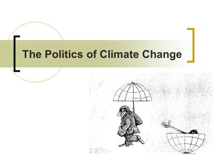 The Politics of Climate Change. Climate change What prevents the international community from responding effectively to climate change? 4/16/2008Hans.