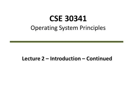 CSE 30341 Operating System Principles Lecture 2 – Introduction – Continued.