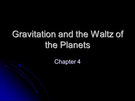 Gravitation and the Waltz of the Planets Chapter 4.