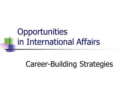 Opportunities in International Affairs Career-Building Strategies.