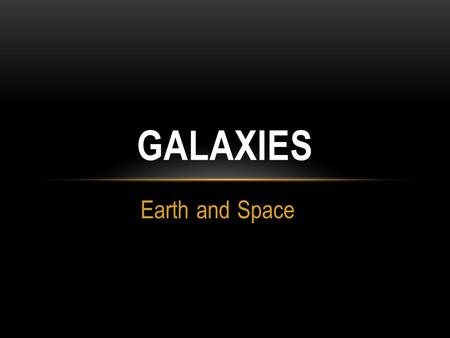 Earth and Space GALAXIES. A long time ago in a galaxy far, far away…