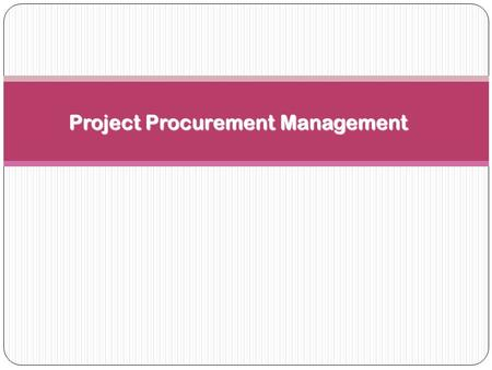 Project Procurement Management. Importance of Project Procurement Management Procurement means acquiring goods and/or services from an outside source.