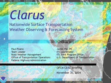 1 Clarus Clarus Nationwide Surface Transportation Weather Observing & Forecasting System Paul Pisano Team Leader Road Weather Management Office of Transportation.