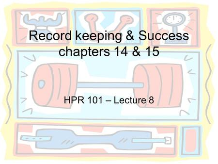 Record keeping & Success chapters 14 & 15 HPR 101 – Lecture 8.