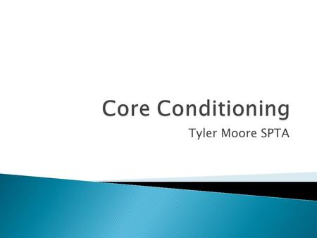 Tyler Moore SPTA.  Protect and stabilize spinal column  Pelvic alignment and stabilization  Protect internal organs  Assist with trunk motion.