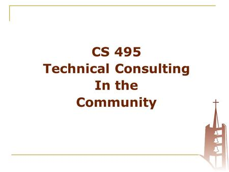 "CS 495 Technical Consulting In the Community. Agenda Welcome Pre-Test Your personal ""Big Goals"" Overview of how this works: - Your role - Your goals -Your."