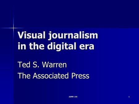 JAMM 1001 Visual journalism in the digital era Ted S. Warren The Associated Press.