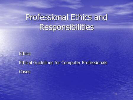 1 Professional Ethics and Responsibilities Ethics Ethical Guidelines for Computer Professionals Cases.