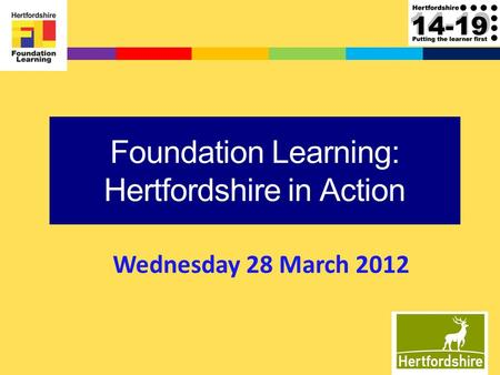 1 Foundation Learning: Hertfordshire in Action Wednesday 28 March 2012.