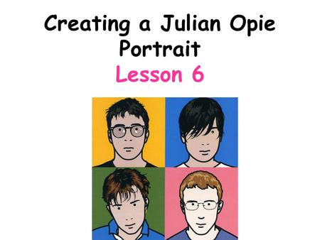 Creating a Julian Opie Portrait Lesson 6. Connector: Use the pen provided to draw onto the laminated pad using lines and shapes to turn it into a Julian.