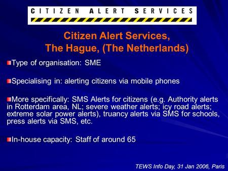 Citizen Alert Services, The Hague, (The Netherlands) Type of organisation: SME Specialising in: alerting citizens via mobile phones More specifically: