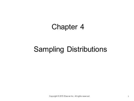 1 Copyright © 2015 Elsevier Inc. All rights reserved. Chapter 4 Sampling Distributions.