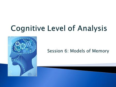 Session 6: Models of Memory. Evaluate two models or theories of one cognitive process with reference to relevant research studies What the command term.