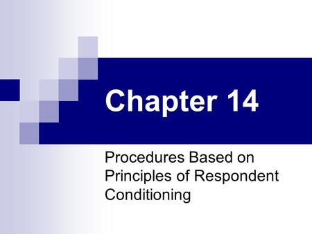 Chapter 14 Procedures Based on Principles of Respondent Conditioning.