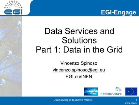 EGI-Engage  Data Services and Solutions Part 1: Data in the Grid Vincenzo Spinoso EGI.eu/INFN Data Services.