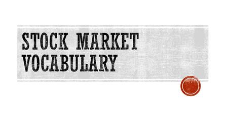  A market in which stocks are down  Those who buy and sell stocks.