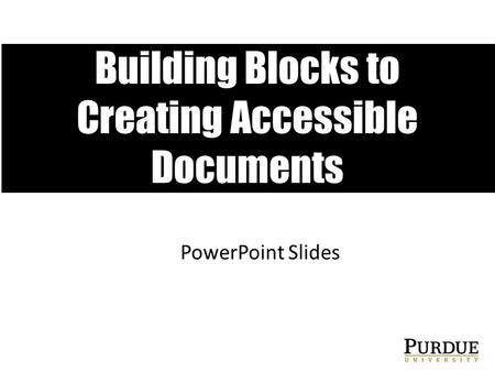 Building Blocks to Creating Accessible Documents PowerPoint Slides.