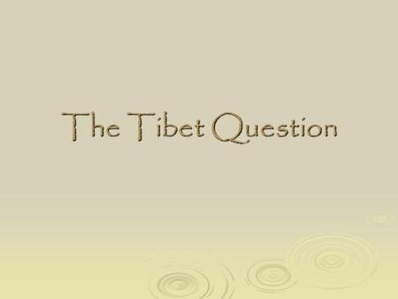 The Tibet Question. History of Tibet: Flip-flopping under the Dynasties  13 th c.-1368: Mongols Tibet = subject to Mongol laws Tibet = subject to.