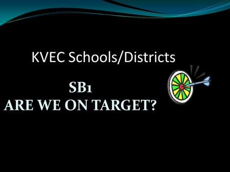 SB1 ARE WE ON TARGET? KVEC Schools/Districts. What Did SB1 Direct? Standards? Assessment? Accountability? EOC Testing? Career and College Readiness? Sidebar: