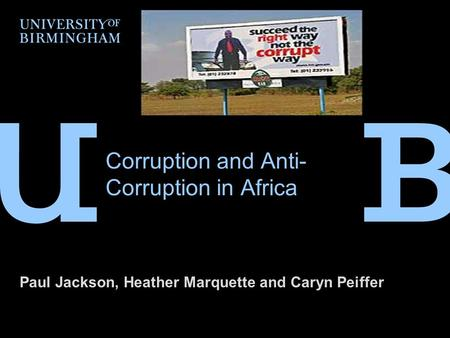 Corruption and Anti- Corruption in Africa Paul Jackson, Heather Marquette and Caryn Peiffer.