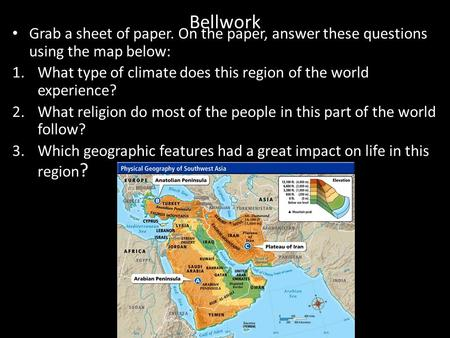 Bellwork Grab a sheet of paper. On the paper, answer these questions using the map below: 1.What type of climate does this region of the world experience?