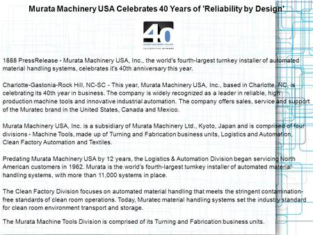 Murata Machinery USA Celebrates 40 Years of 'Reliability by Design' 1888 PressRelease - Murata Machinery USA, Inc., the world's fourth-largest turnkey.