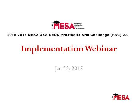 Implementation Webinar Jan 22, 2015. PAC 2.0 Changes to PAC Competition for the 2015-16 academic year. Cost of device cannot exceed $80.00 Arduino must.