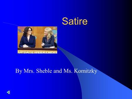 By Mrs. Sheble and Ms. Komitzky Satire. Satire A literary work that ridicules its subject through the use of techniques such as exaggeration, reversal.