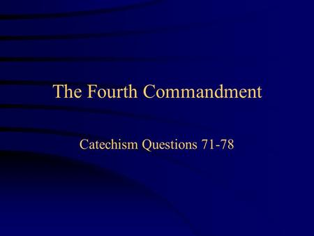The Fourth Commandment Catechism Questions 71-78.