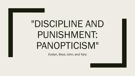 DISCIPLINE AND PUNISHMENT: PANOPTICISM Evelyn, Skye, John, and Yara.