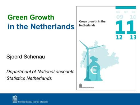 Green Growth in the Netherlands Sjoerd Schenau Department of National accounts Statistics Netherlands.