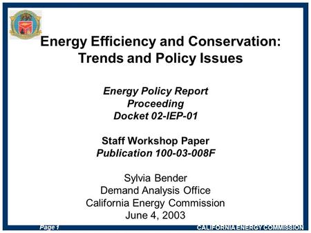 CALIFORNIA ENERGY COMMISSION Page 1 Energy Policy Report Proceeding Docket 02-IEP-01 Staff Workshop Paper Publication 100-03-008F Sylvia Bender Demand.