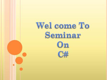 Wel come To Seminar On C#.