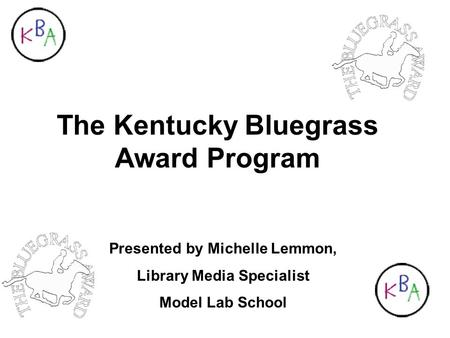 The Kentucky Bluegrass Award Program Presented by Michelle Lemmon, Library Media Specialist Model Lab School.