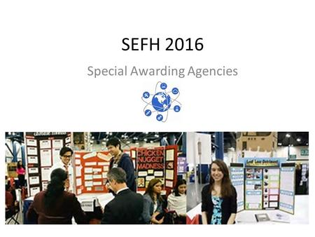 SEFH 2016 Special Awarding Agencies. Represent Industry, Professional Societies, and Individual Agencies All are interested in provided awards generally.