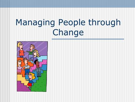 Managing People through Change. Agenda Managing change A programme A manager An individual Critical success factors Successful change projects Other areas.