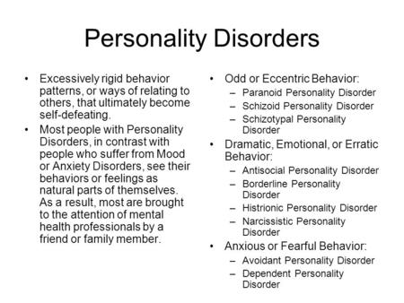 Personality Disorders Excessively rigid behavior patterns, or ways of relating to others, that ultimately become self-defeating. Most people with Personality.