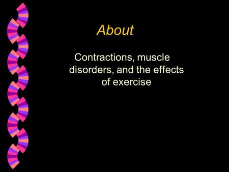About Contractions, muscle disorders, and the effects of exercise.