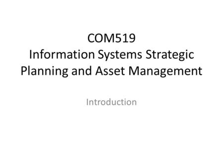 COM519 Information Systems Strategic Planning and Asset Management Introduction.
