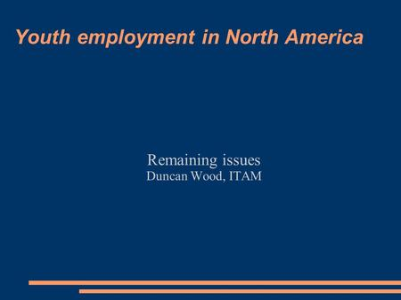 Youth employment in North America Remaining issues Duncan Wood, ITAM.