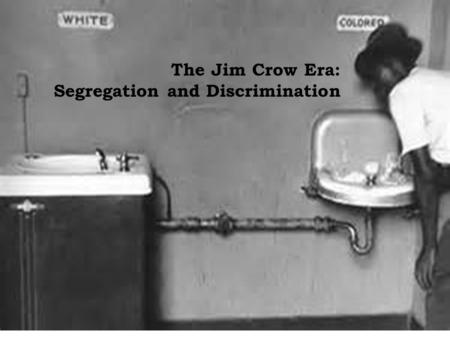 The Jim Crow Era: Segregation and Discrimination