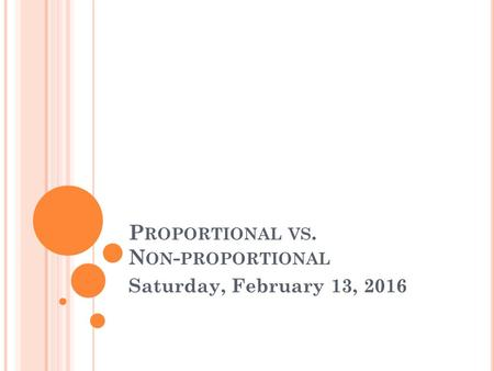 P ROPORTIONAL VS. N ON - PROPORTIONAL Saturday, February 13, 2016.