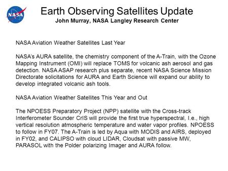 Earth Observing Satellites Update John Murray, NASA Langley Research Center NASA Aviation Weather Satellites Last Year NASA's AURA satellite, the chemistry.